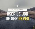 Oser le Job de ses Rêves - démarrage 8 juin